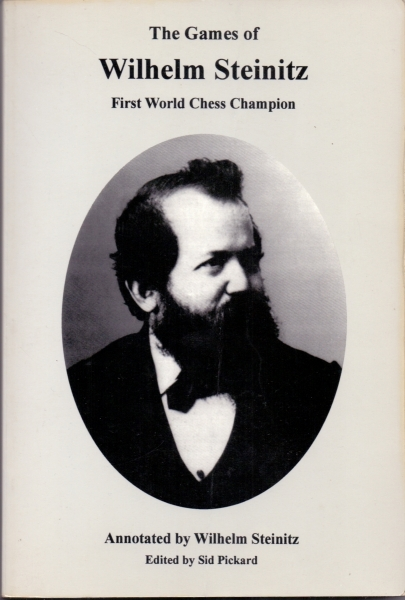 The games of Wilhelm Steinitz: the first world chess champion. Wilhelm Steinitz Games: First World Chess Champion